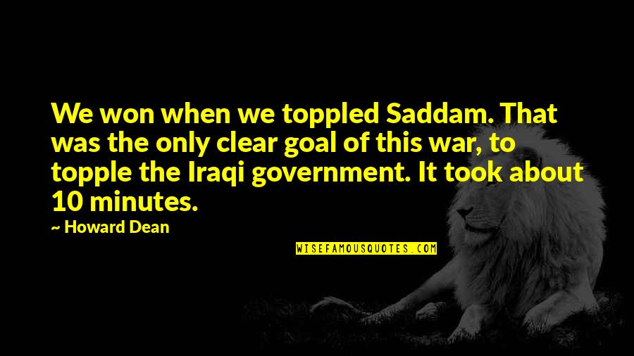 Topple Quotes By Howard Dean: We won when we toppled Saddam. That was