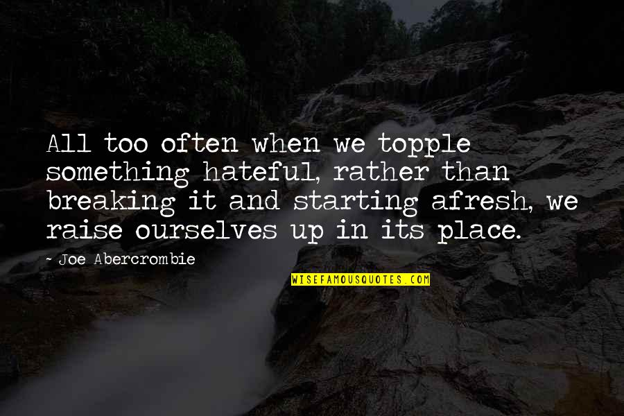 Topple Quotes By Joe Abercrombie: All too often when we topple something hateful,