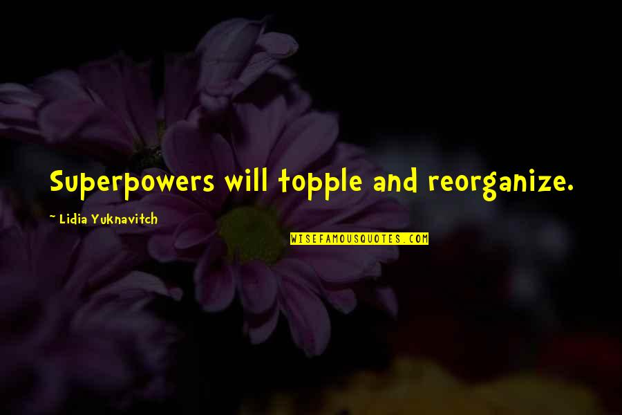 Topple Quotes By Lidia Yuknavitch: Superpowers will topple and reorganize.