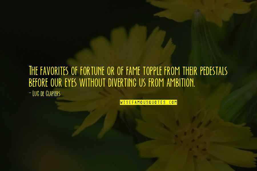 Topple Quotes By Luc De Clapiers: The favorites of fortune or of fame topple