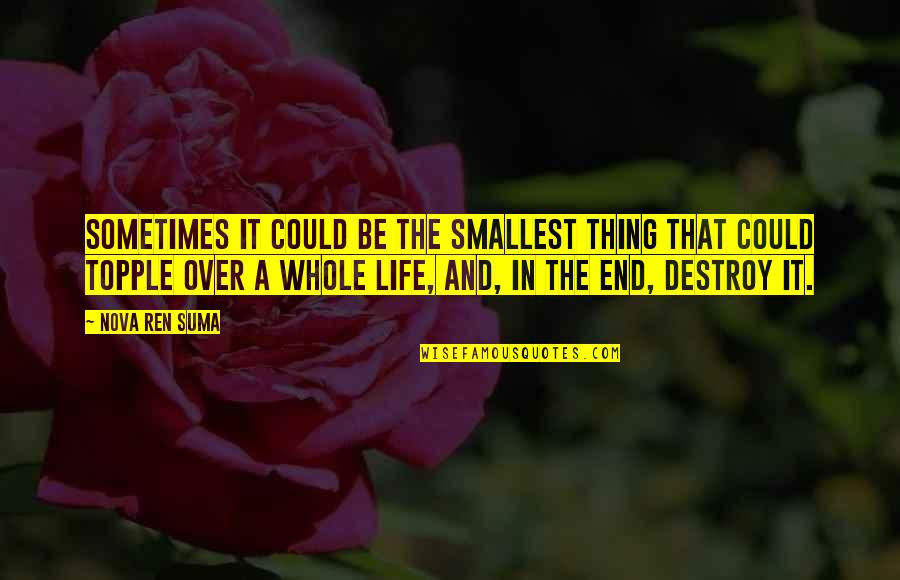 Topple Quotes By Nova Ren Suma: Sometimes it could be the smallest thing that