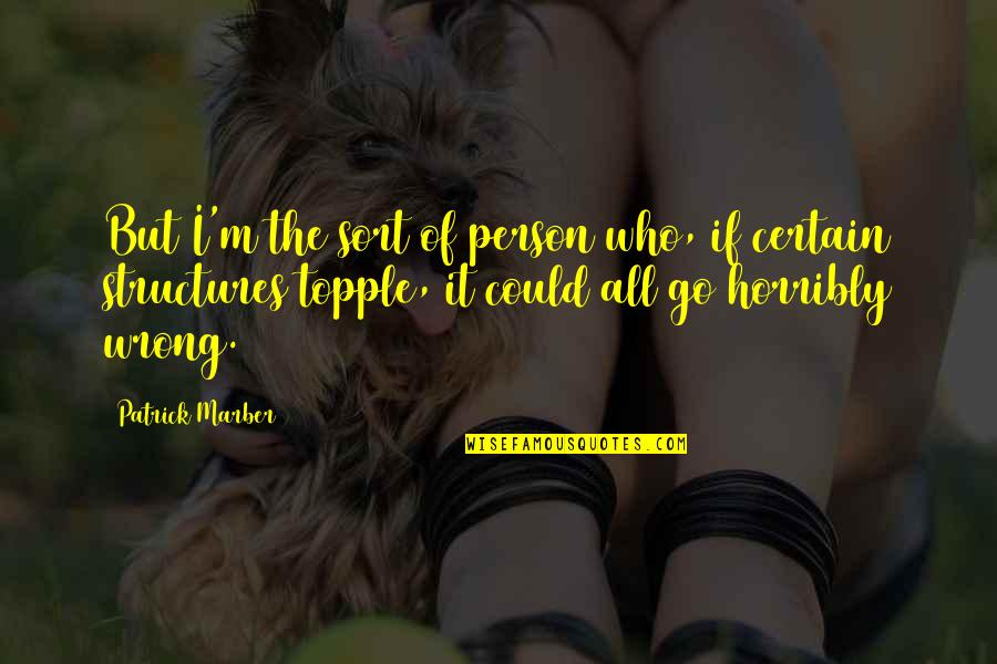 Topple Quotes By Patrick Marber: But I'm the sort of person who, if