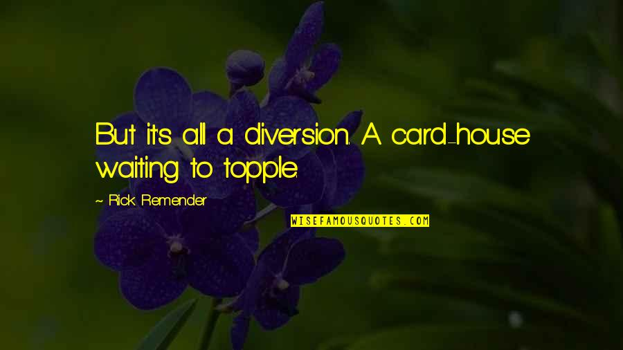 Topple Quotes By Rick Remender: But it's all a diversion. A card-house waiting