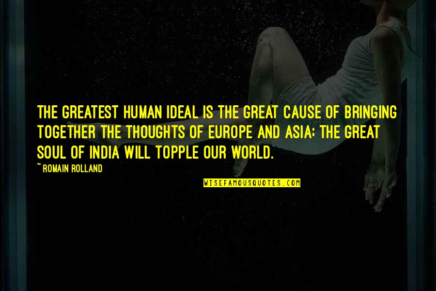 Topple Quotes By Romain Rolland: The greatest human ideal is the great cause