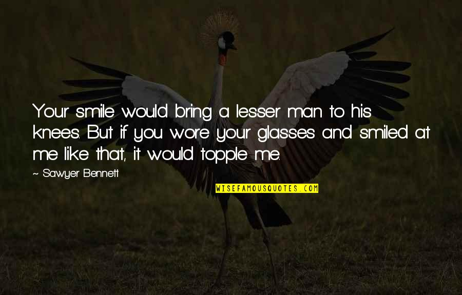 Topple Quotes By Sawyer Bennett: Your smile would bring a lesser man to
