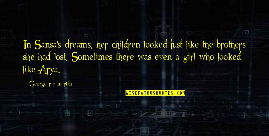Toques With Quotes By George R R Martin: In Sansa's dreams, her children looked just like