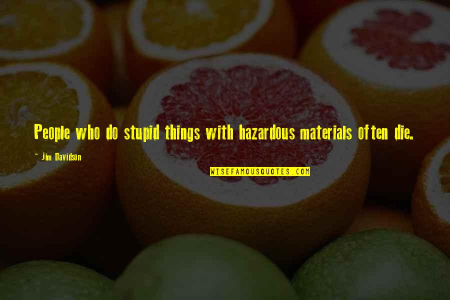 Toques With Quotes By Jim Davidson: People who do stupid things with hazardous materials