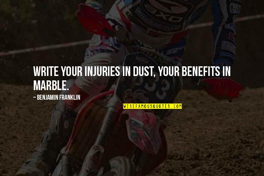 Toquinho Quotes By Benjamin Franklin: Write your injuries in dust, your benefits in