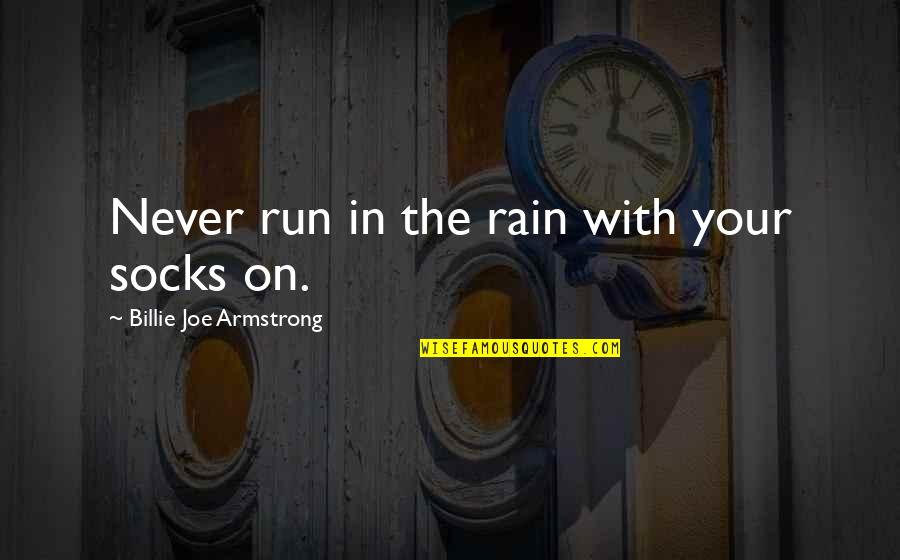 Toquinho Quotes By Billie Joe Armstrong: Never run in the rain with your socks