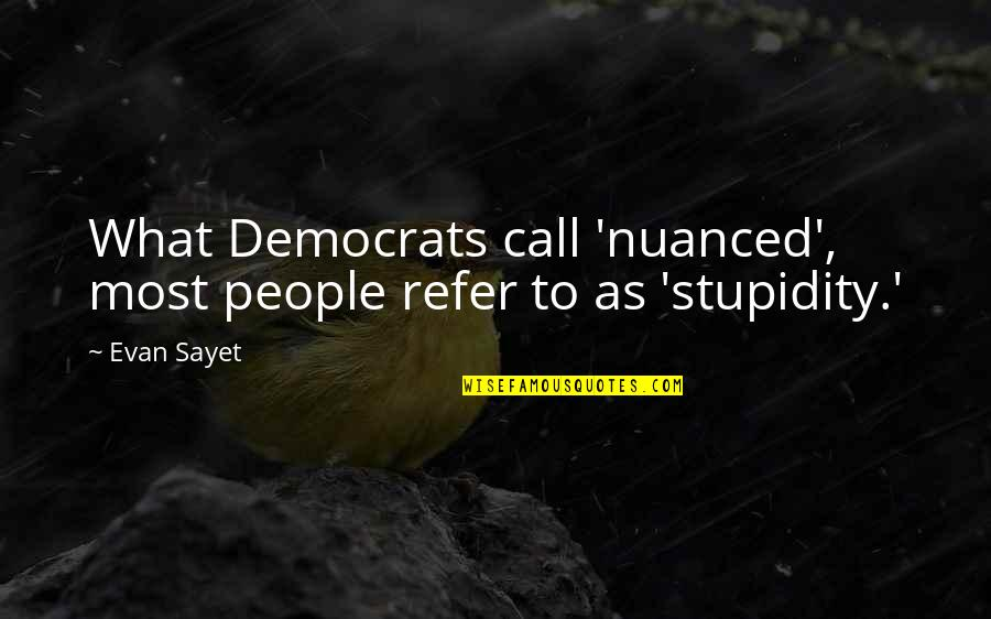 Toquinho Quotes By Evan Sayet: What Democrats call 'nuanced', most people refer to