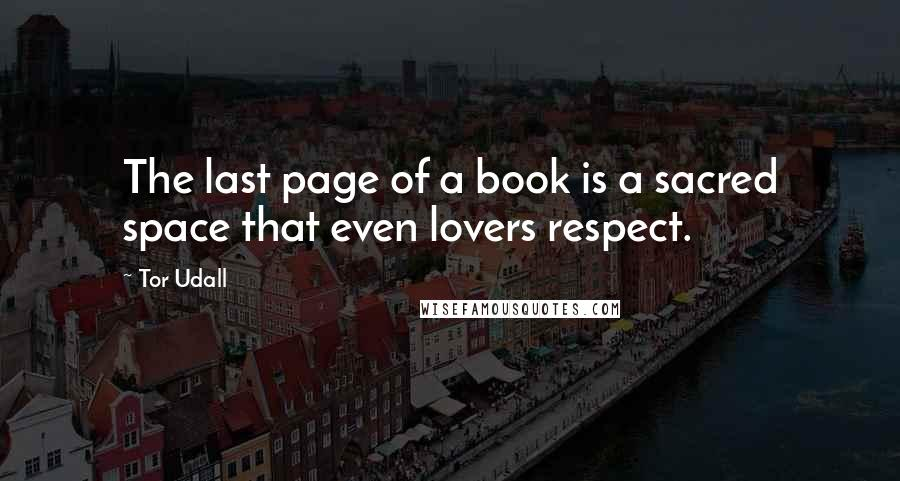 Tor Udall quotes: The last page of a book is a sacred space that even lovers respect.