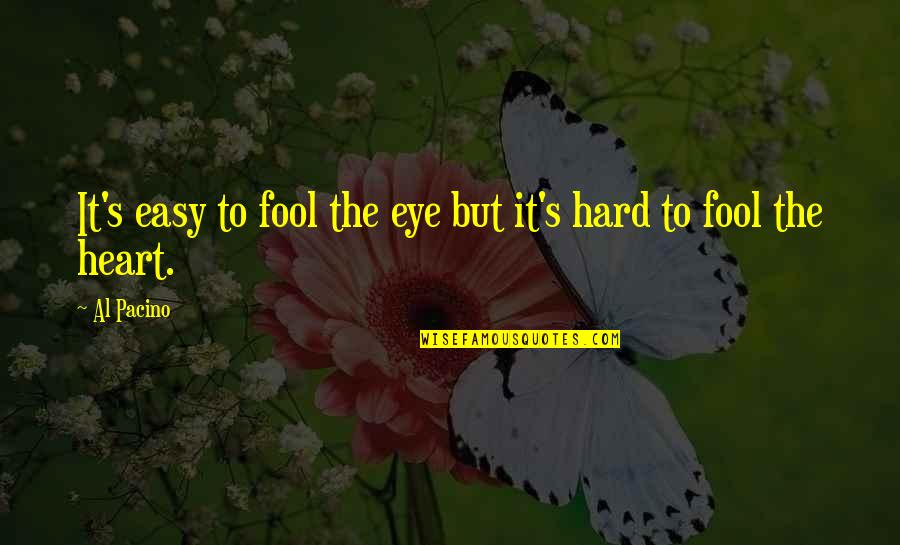 Torchbearers Quotes By Al Pacino: It's easy to fool the eye but it's