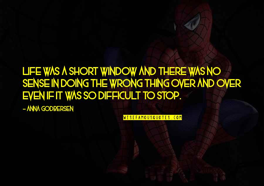 Torchbearers Quotes By Anna Godbersen: Life was a short window and there was