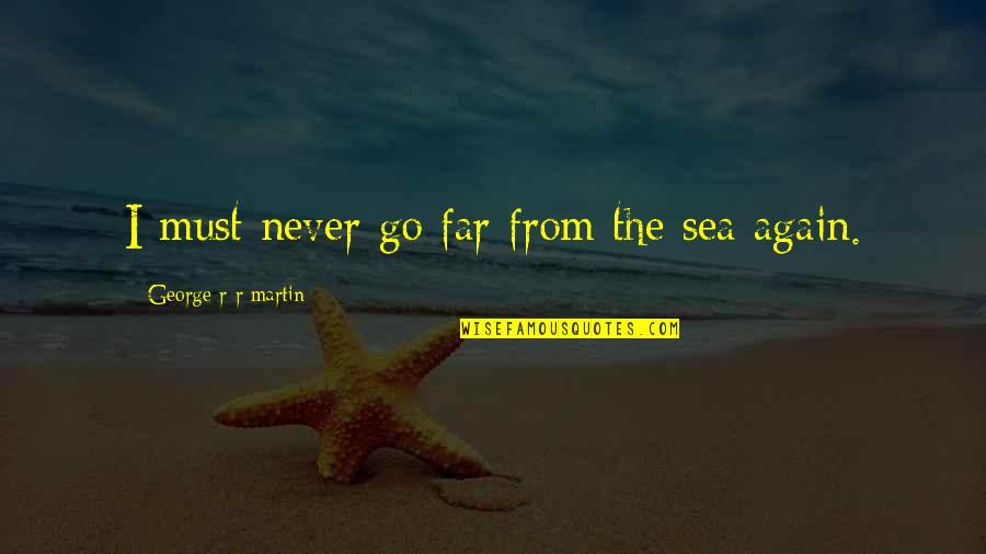 Torchbearers Quotes By George R R Martin: I must never go far from the sea