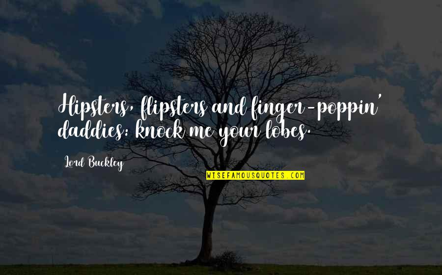 Torchbearers Quotes By Lord Buckley: Hipsters, flipsters and finger-poppin' daddies: knock me your