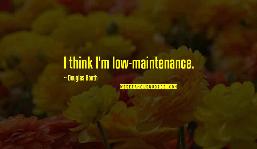 Torchwood Reset Quotes By Douglas Booth: I think I'm low-maintenance.