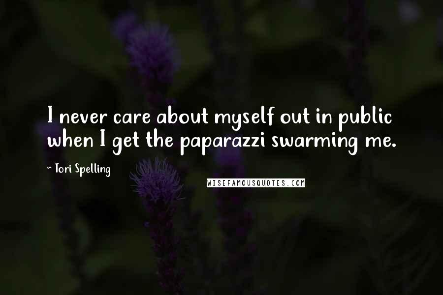 Tori Spelling quotes: I never care about myself out in public when I get the paparazzi swarming me.