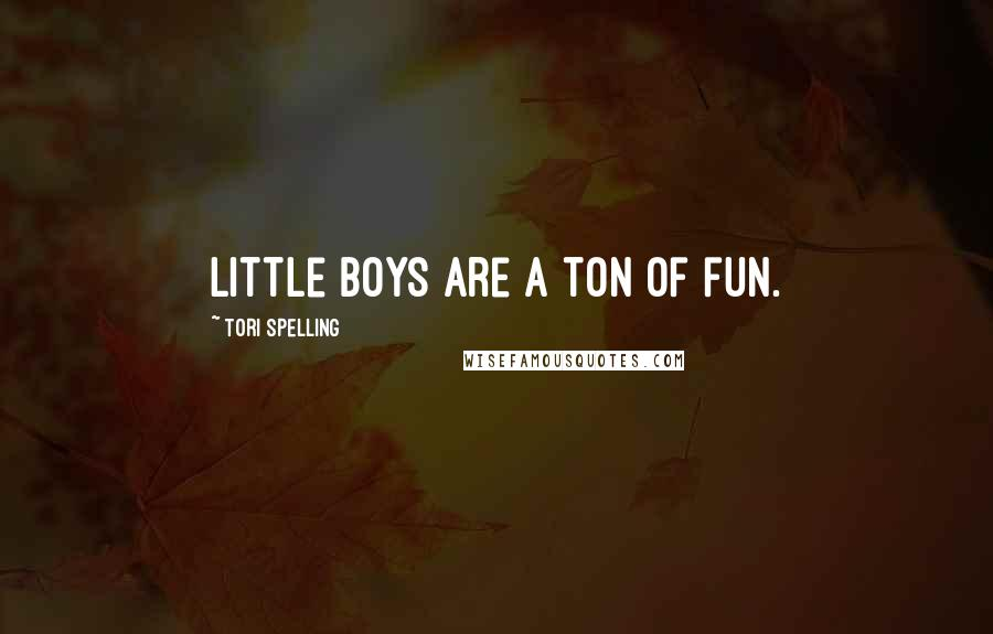 Tori Spelling quotes: Little boys are a ton of fun.
