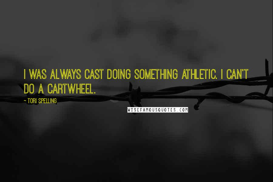 Tori Spelling quotes: I was always cast doing something athletic. I can't do a cartwheel.