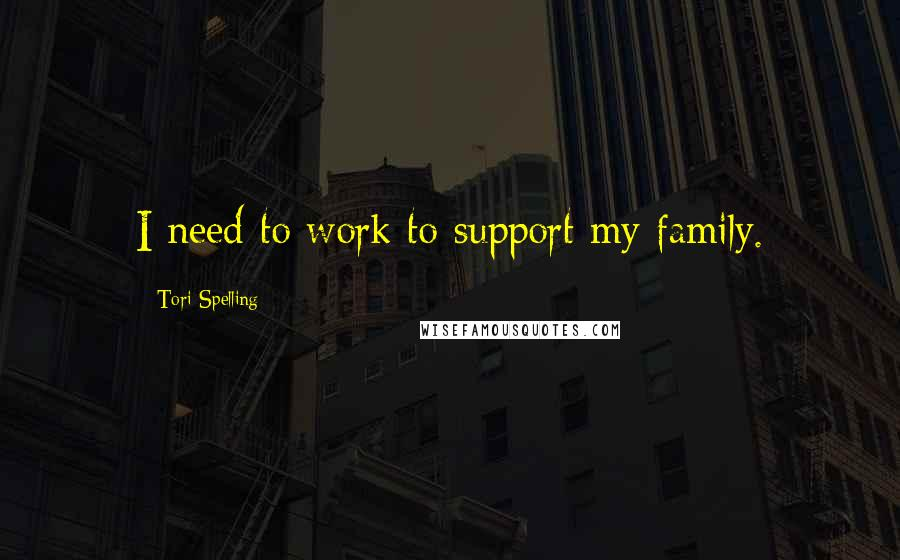 Tori Spelling quotes: I need to work to support my family.