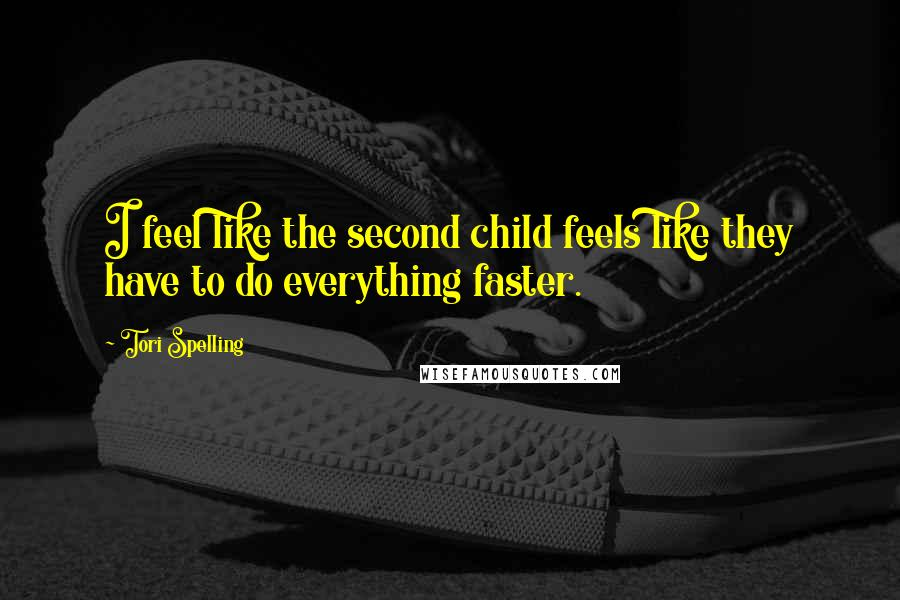 Tori Spelling quotes: I feel like the second child feels like they have to do everything faster.