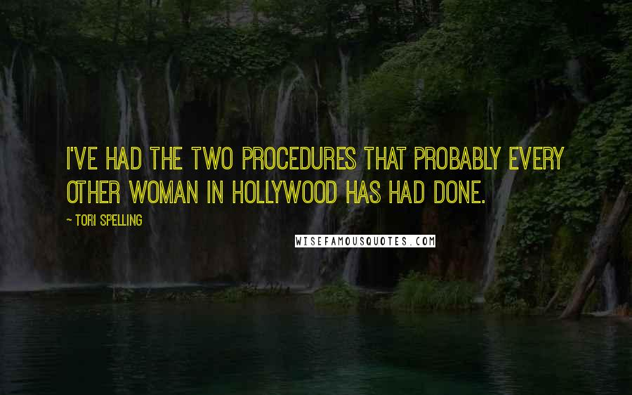 Tori Spelling quotes: I've had the two procedures that probably every other woman in Hollywood has had done.