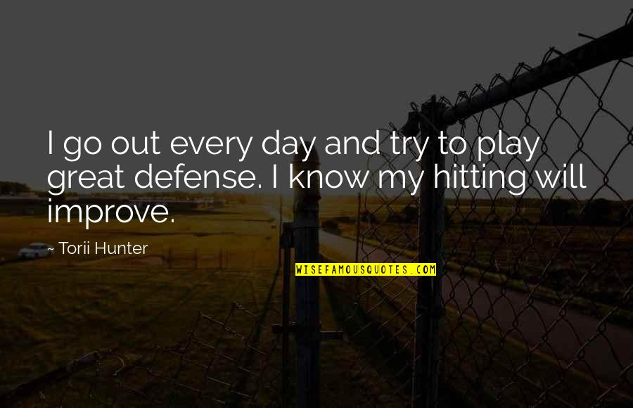 Torii Quotes By Torii Hunter: I go out every day and try to
