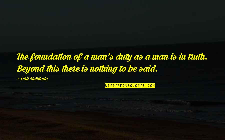 Torii Quotes By Torii Mototada: The foundation of a man's duty as a