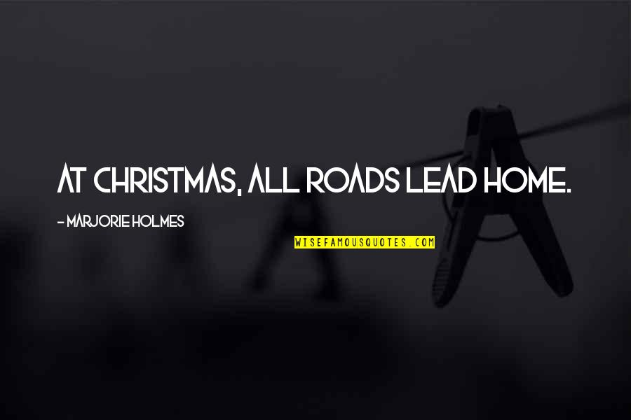 Tormented Souls Quotes By Marjorie Holmes: At Christmas, all roads lead home.