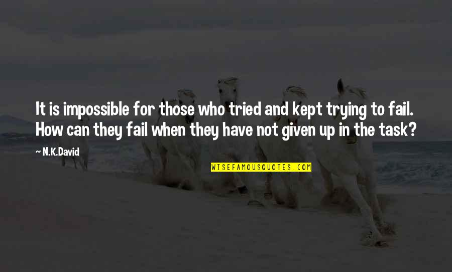 Tormented Souls Quotes By N.K.David: It is impossible for those who tried and