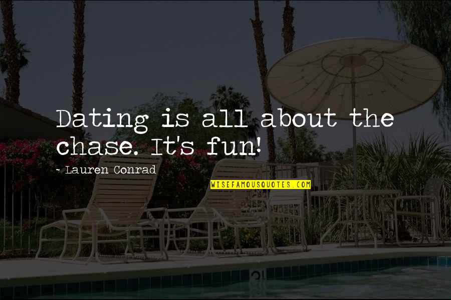 Torn Between Two Quotes By Lauren Conrad: Dating is all about the chase. It's fun!