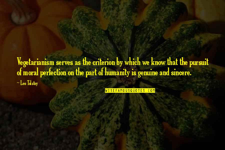 Torn Between Two Quotes By Leo Tolstoy: Vegetarianism serves as the criterion by which we