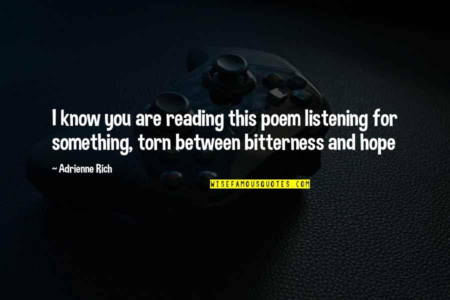 Torn In Between Quotes By Adrienne Rich: I know you are reading this poem listening