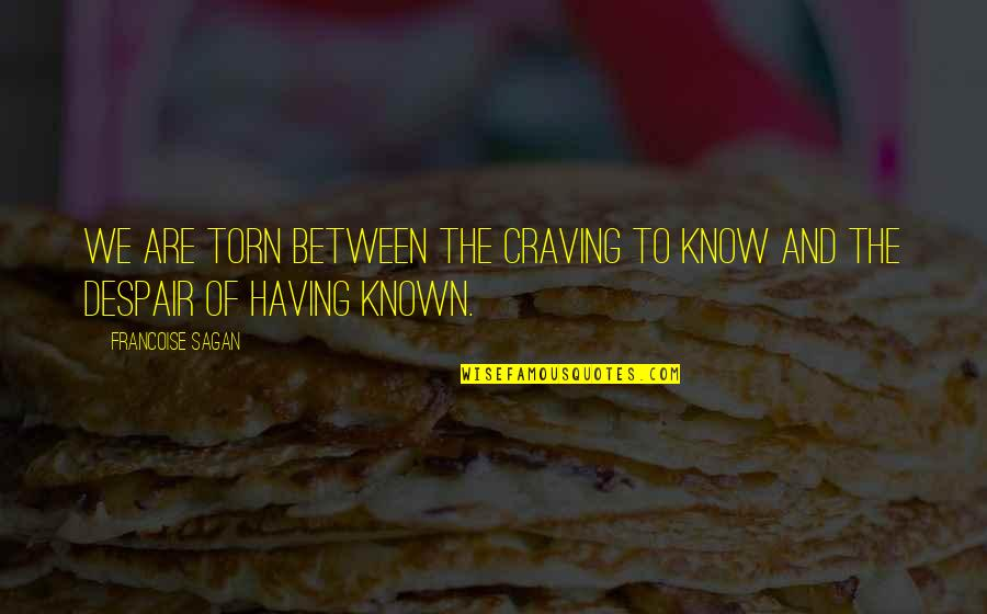 Torn In Between Quotes By Francoise Sagan: We are torn between the craving to know