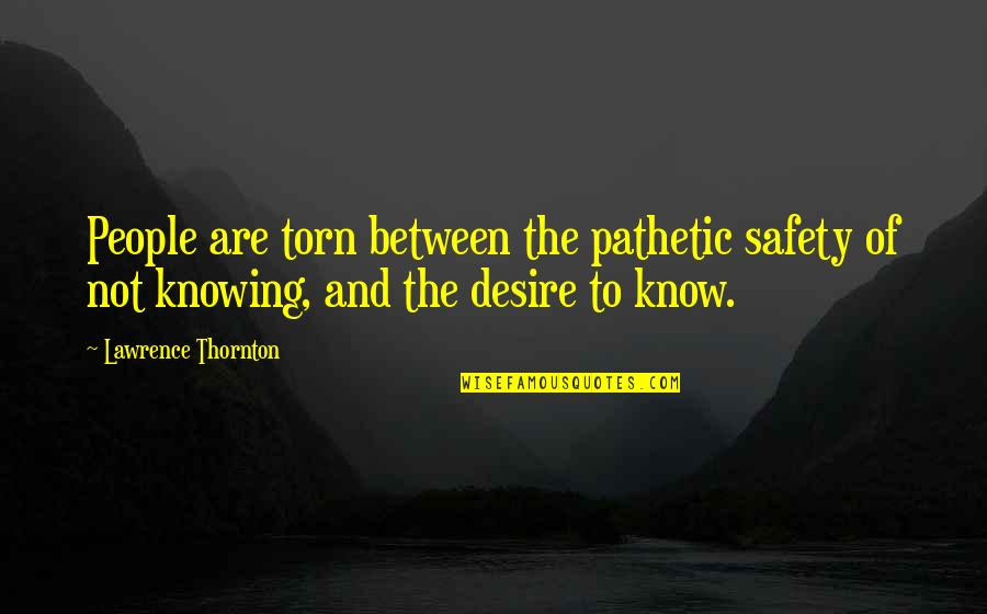 Torn In Between Quotes By Lawrence Thornton: People are torn between the pathetic safety of