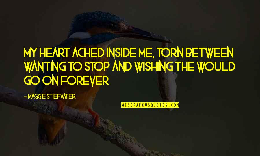 Torn In Between Quotes By Maggie Stiefvater: My heart ached inside me, torn between wanting