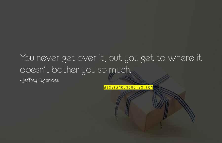 Toronto Venture Stock Exchange Quotes By Jeffrey Eugenides: You never get over it, but you get