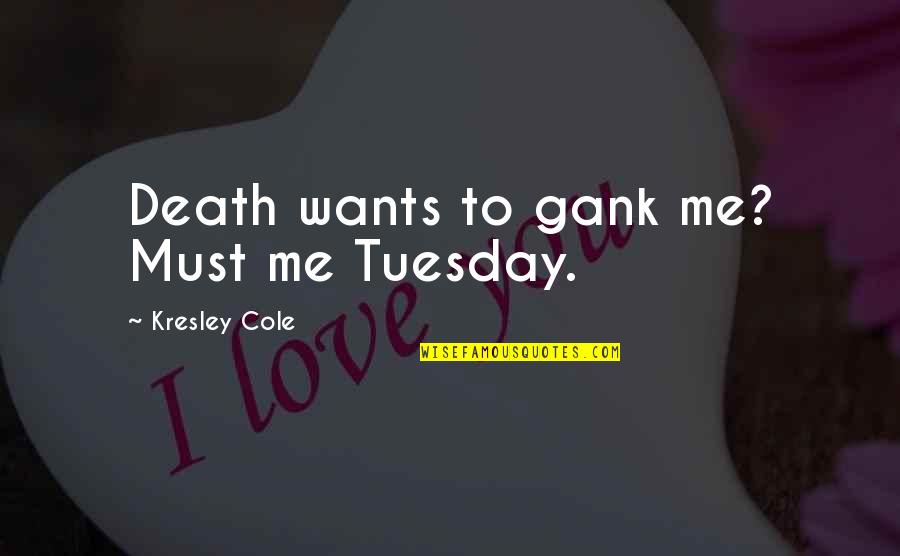 Toronto Venture Stock Exchange Quotes By Kresley Cole: Death wants to gank me? Must me Tuesday.