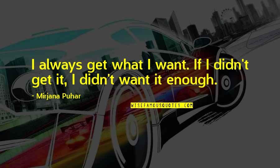 Toronto Venture Stock Exchange Quotes By Mirjana Puhar: I always get what I want. If I