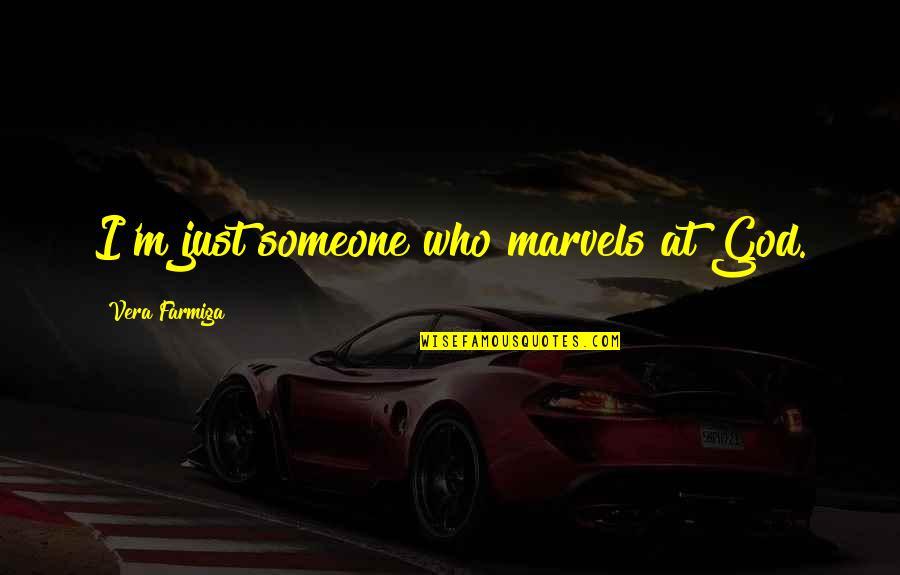 Toronto Venture Stock Exchange Quotes By Vera Farmiga: I'm just someone who marvels at God.