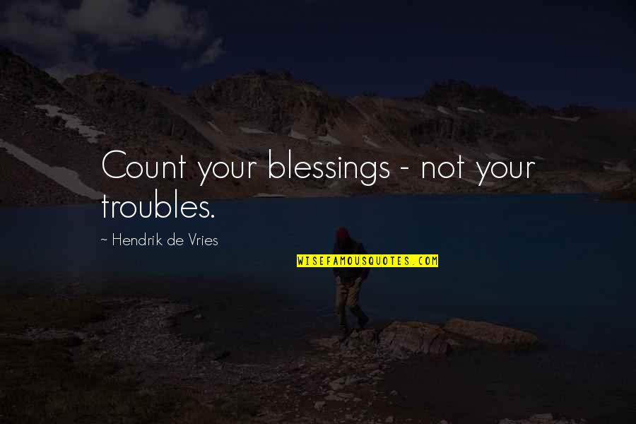 Torrin Quotes By Hendrik De Vries: Count your blessings - not your troubles.