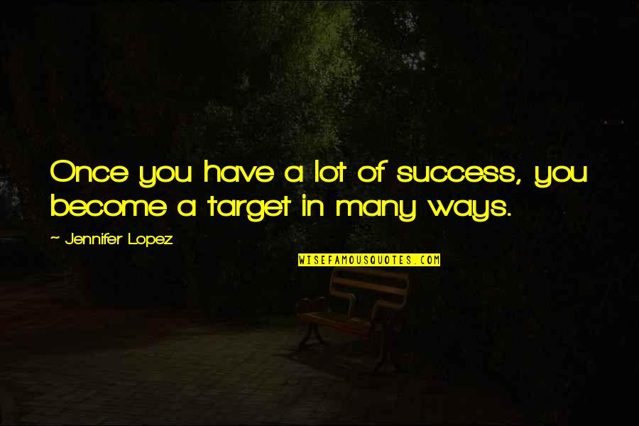 Torrin Quotes By Jennifer Lopez: Once you have a lot of success, you