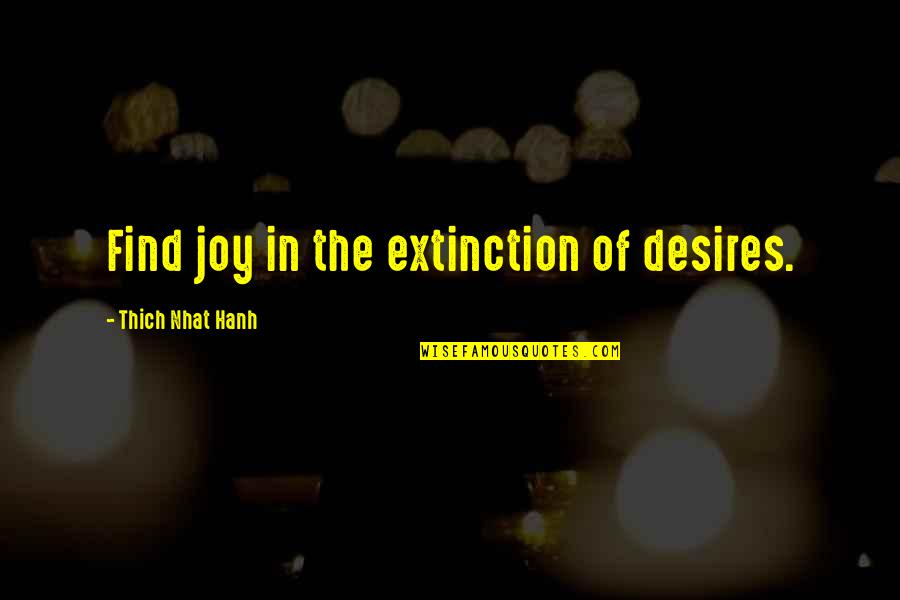 Torrin Quotes By Thich Nhat Hanh: Find joy in the extinction of desires.