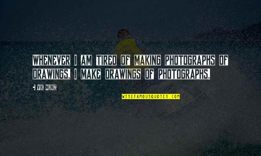 Torture Garden Quotes By Vik Muniz: Whenever I am tired of making photographs of