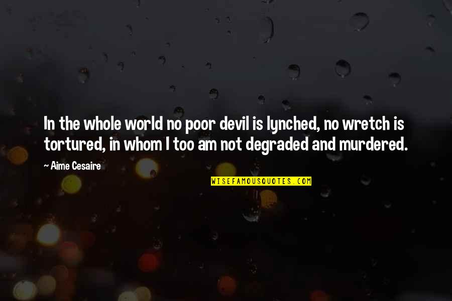 Tortured's Quotes By Aime Cesaire: In the whole world no poor devil is