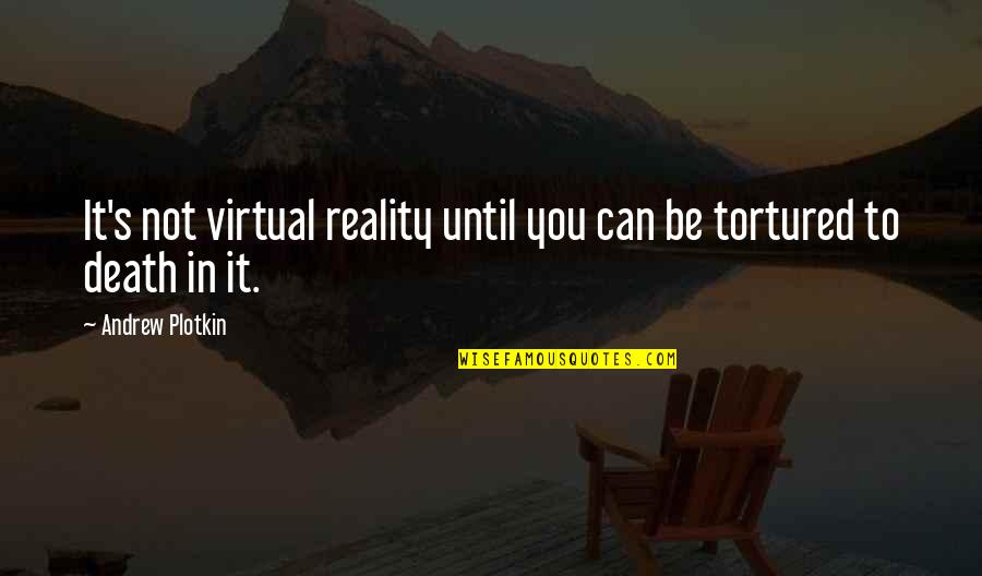 Tortured's Quotes By Andrew Plotkin: It's not virtual reality until you can be