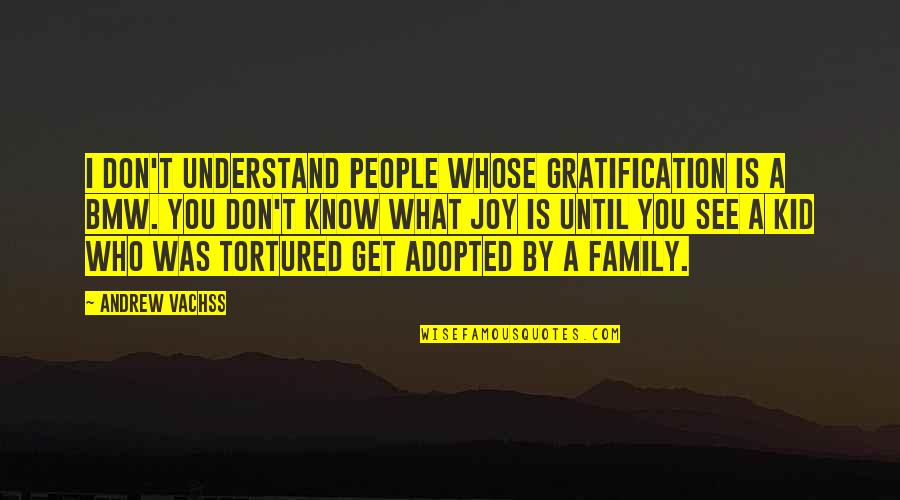Tortured's Quotes By Andrew Vachss: I don't understand people whose gratification is a