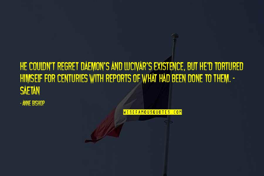 Tortured's Quotes By Anne Bishop: He couldn't regret Daemon's and Lucivar's existence, but
