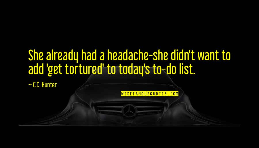 Tortured's Quotes By C.C. Hunter: She already had a headache-she didn't want to