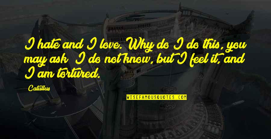 Tortured's Quotes By Catullus: I hate and I love. Why do I